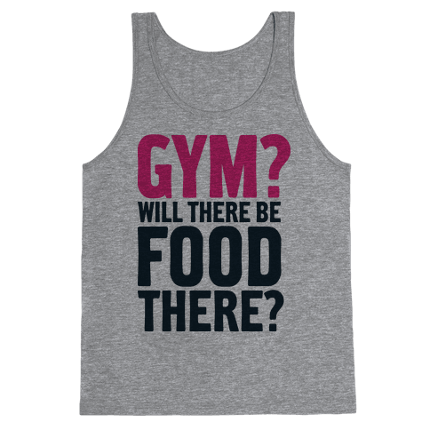 Gym? Will There Be Food There? Tank Top