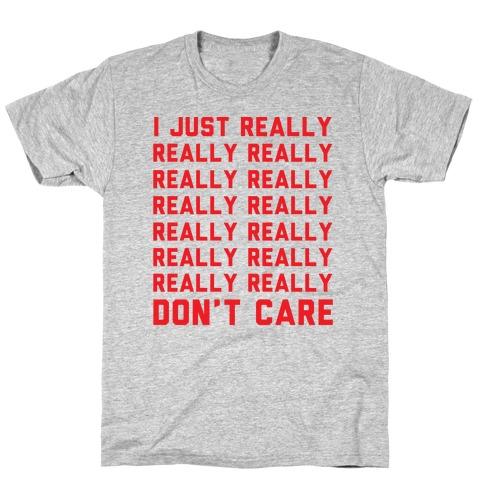 I Just Really Really Don't Care T-Shirt