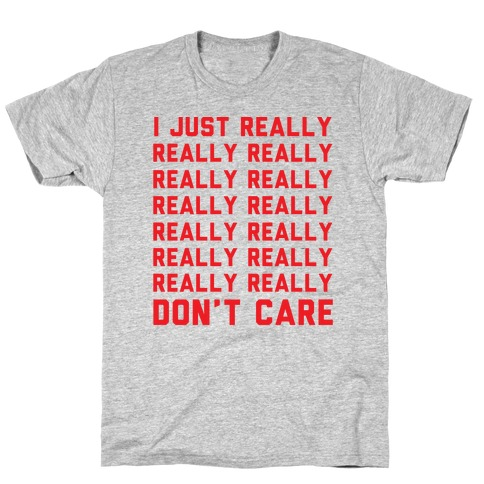 I Just Really Really Don't Care T-Shirt