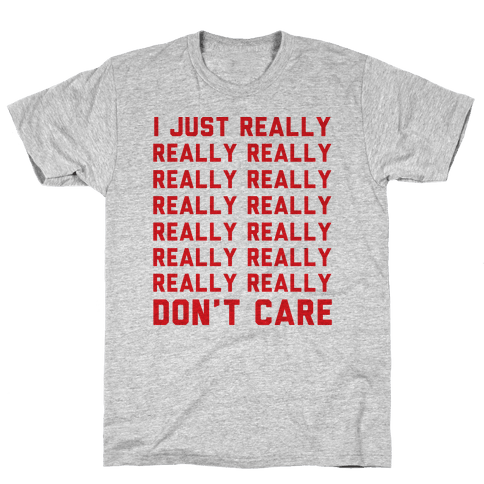 I Just Really Really Don't Care Mens T-Shirt