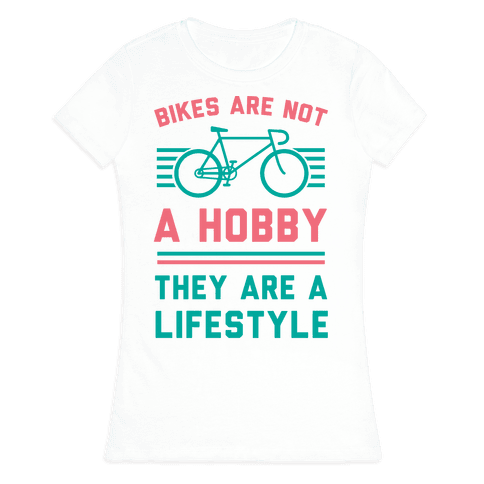 Bikes Are Not A Hobby They Are A Lifestyle Womens T-Shirt