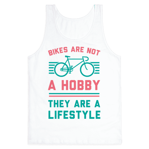 Bikes Are Not A Hobby They Are A Lifestyle Tank Top