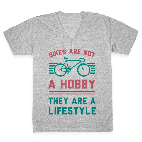 Bikes Are Not A Hobby They Are A Lifestyle V-Neck Tee Shirt