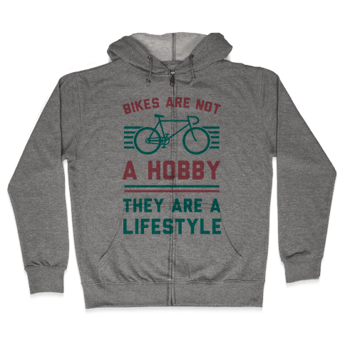 Bikes Are Not A Hobby They Are A Lifestyle Zip Hoodie