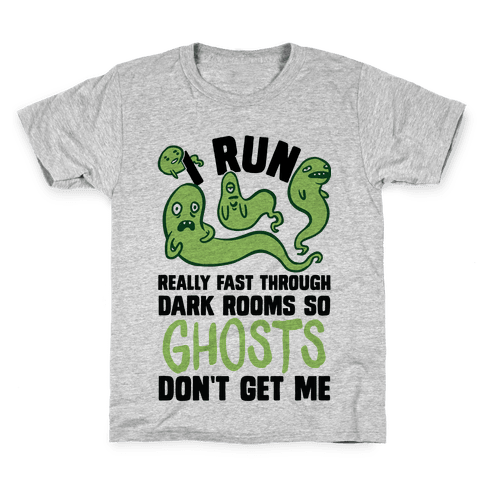 I Run Really Fast Through Dark Rooms So Ghosts Don't Get Me Kids T-Shirt