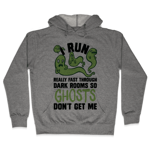 I Run Really Fast Through Dark Rooms So Ghosts Don't Get Me Hooded Sweatshirt