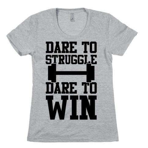 Dare To Struggle, Dare To Win Womens T-Shirt