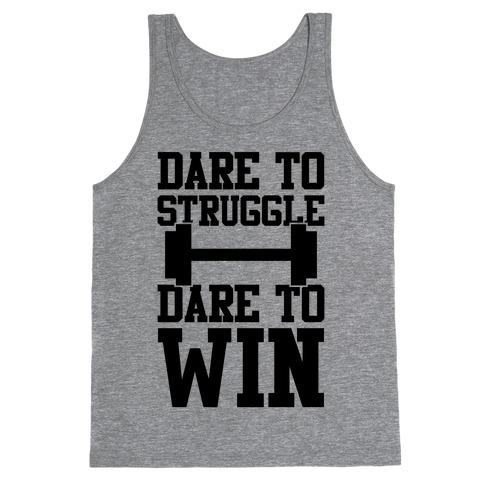 Dare To Struggle, Dare To Win Tank Top