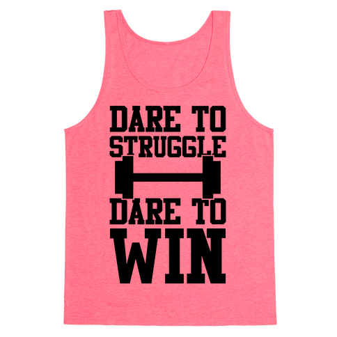 Dare To Struggle, Dare To Win Tank Top