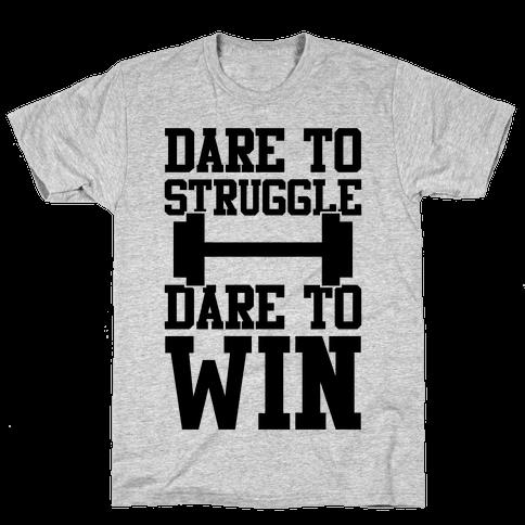 Dare To Struggle, Dare To Win Mens T-Shirt