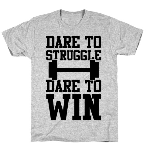 Dare To Struggle, Dare To Win T-Shirt