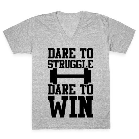 Dare To Struggle, Dare To Win V-Neck Tee Shirt