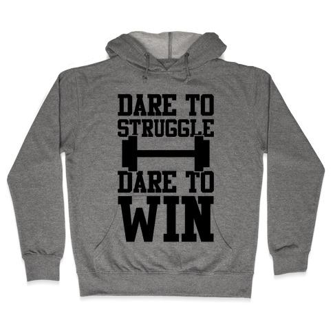 Dare To Struggle, Dare To Win Hooded Sweatshirt