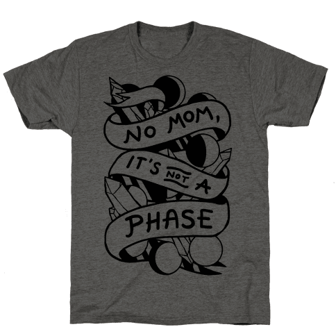 No Mom, It's Not A Phase Mens T-Shirt