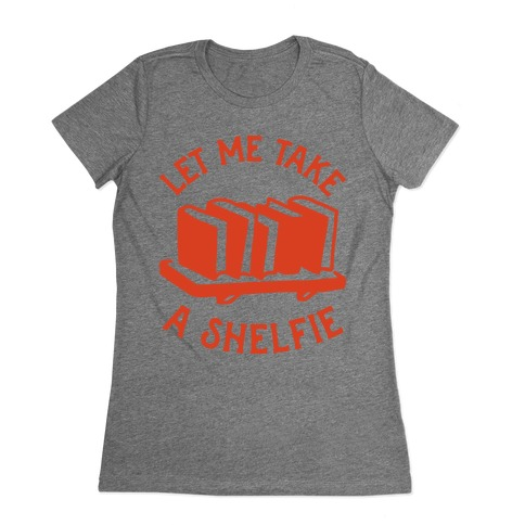 Let Me Take a Shelfie Womens T-Shirt