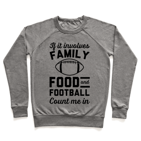 If It Involves Family Food And Football Count Me In Pullover