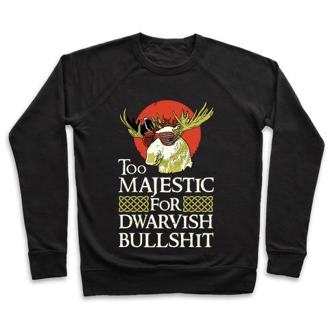 Too Majestic for Dwarvish Bullshit Pullover