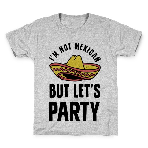I'm Not Mexican But Let's Party Kids T-Shirt