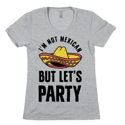 I'm Not Mexican But Let's Party Womens T-Shirt