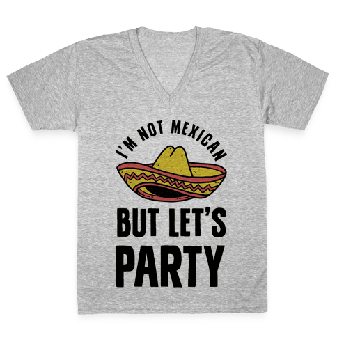 I'm Not Mexican But Let's Party V-Neck Tee Shirt