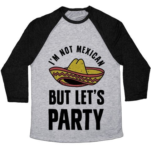 I'm Not Mexican But Let's Party Baseball Tee