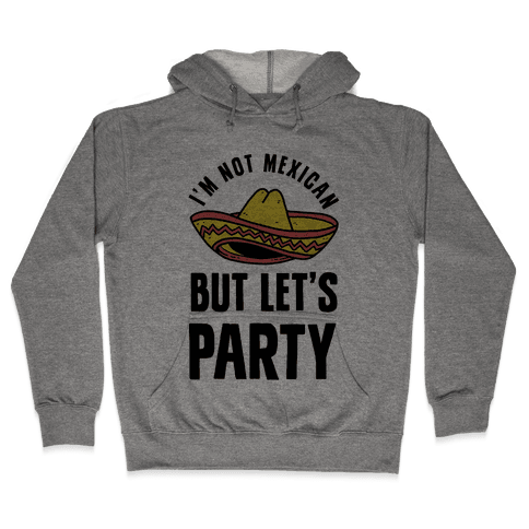 I'm Not Mexican But Let's Party Hooded Sweatshirt