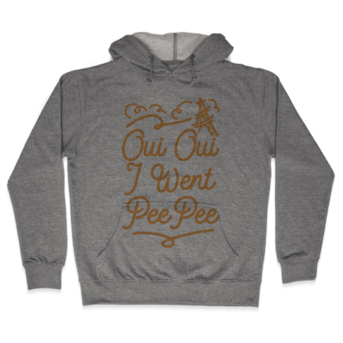 Oui Oui I Went Pee Pee Hooded Sweatshirt