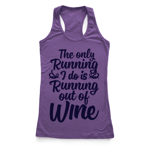 The Only Running I Do Is Out Of Wine Racerback Tank Top