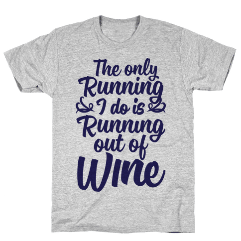The Only Running I Do Is Out Of Wine Mens T-Shirt