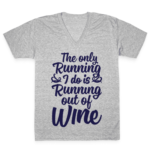 The Only Running I Do Is Out Of Wine V-Neck Tee Shirt