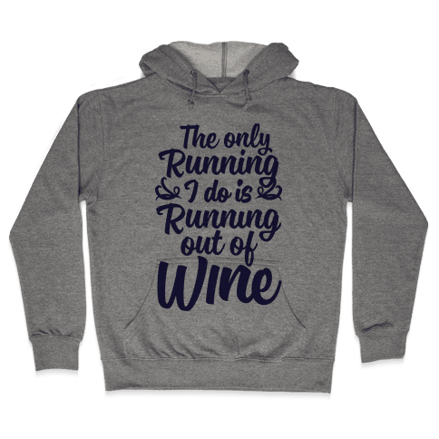 The Only Running I Do Is Out Of Wine Hooded Sweatshirt