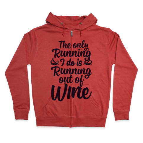 The Only Running I Do Is Out Of Wine Zip Hoodie