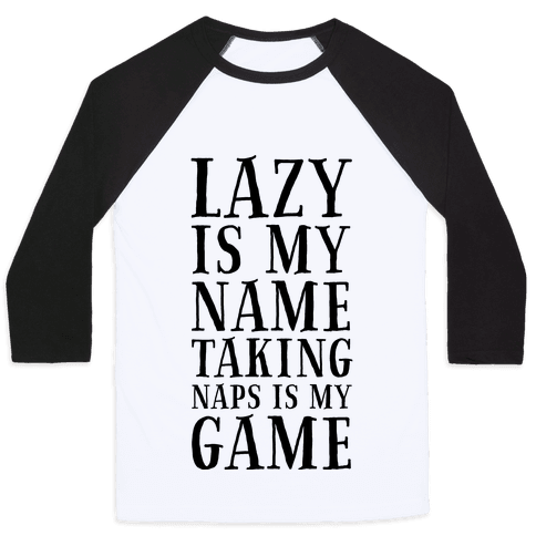Lazy is My Name. Taking Naps is My Game! Baseball Tee