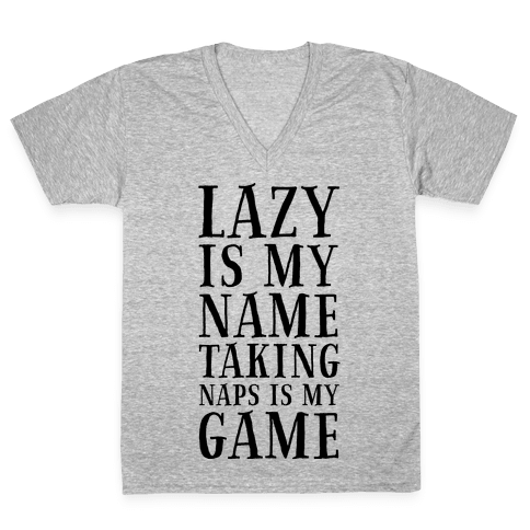 Lazy is My Name. Taking Naps is My Game! V-Neck Tee Shirt