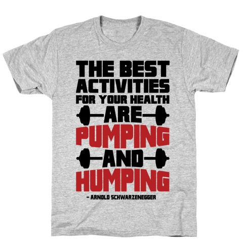 The Best Activities For Your Health Are Pumping And Humping Mens/Unisex T-Shirt