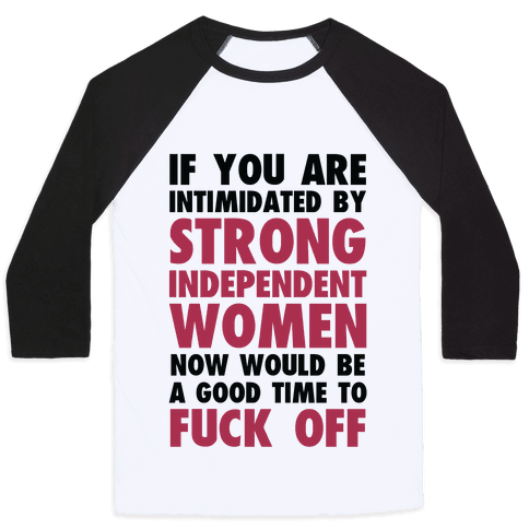 If You Are Intimidated By A Strong Independent Women Baseball Tee