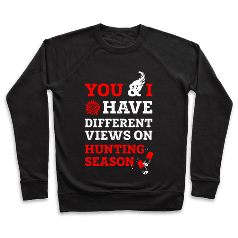 You & I Have Different Views On Hunting Season Pullover
