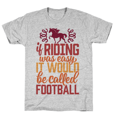 If Riding Was Easy It Would Be Called Football Mens T-Shirt