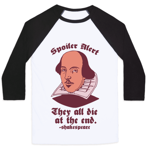 Spoiler Alert, They All Die at the End - Shakespeare Baseball Tee