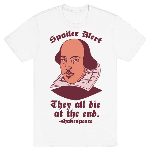 Spoiler Alert, They All Die at the End - Shakespeare Mens T-Shirt