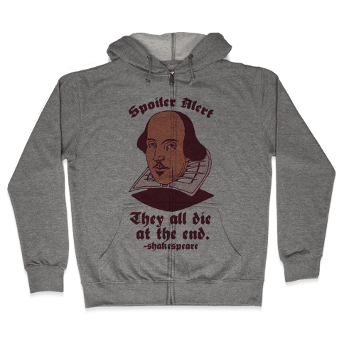 Spoiler Alert, They All Die at the End - Shakespeare Zip Hoodie