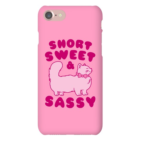 Short Sweet and Sassy Phone Case