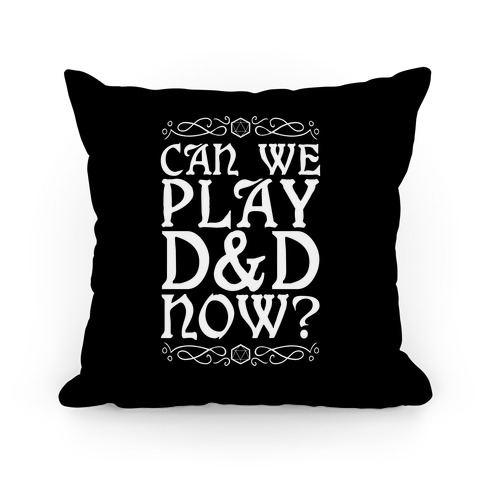 Can We Play D&D Now? Pillow