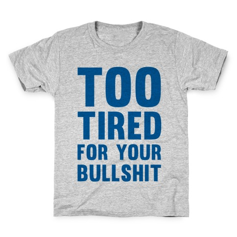61cac6c856 Too Tired For You Bullshit T-Shirt | LookHUMAN