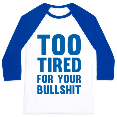 Too Tired For You Bullshit Baseball Tee