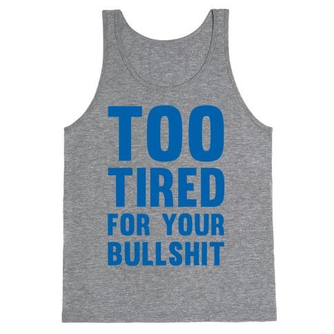 Too Tired For You Bullshit Tank Top