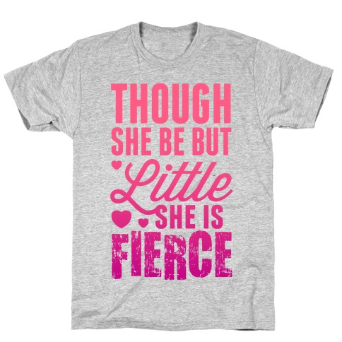 Though She Be But Little She Is Fierce (Pink) T-Shirt