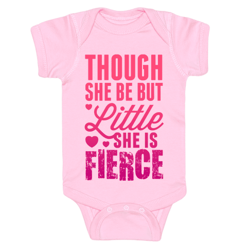 Though She Be But Little She Is Fierce (Pink) Baby Onesy