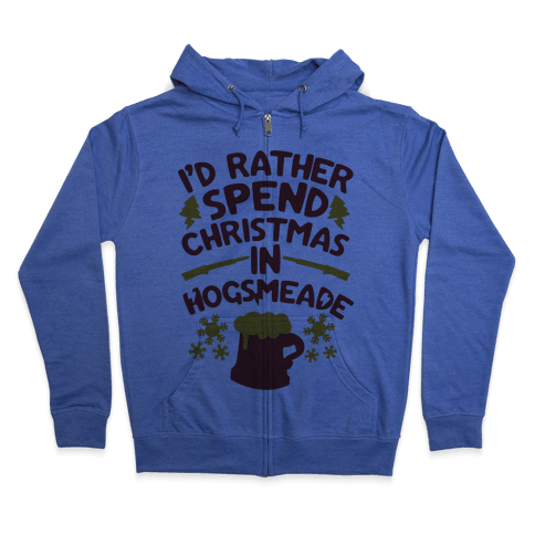 I'd Rather Spend Christmas At Hogsmeade Zip Hoodie