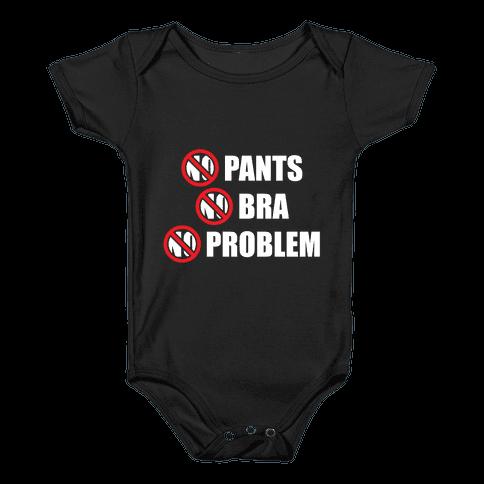 No Pants No Bra No Problem Baby Onesy
